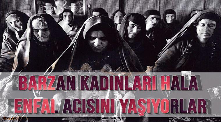 Barzan Kadınları Hala Enfal Acısını Yaşıyorlar