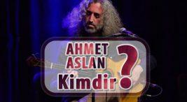 Ahmet Aslan Hayatı