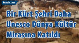 Bir Kürt Şehri Daha Unesco Dünya Kültür Mirasına Katıldı