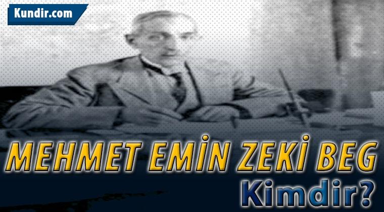 Mehmet Emin Zeki Beg Nerelidir