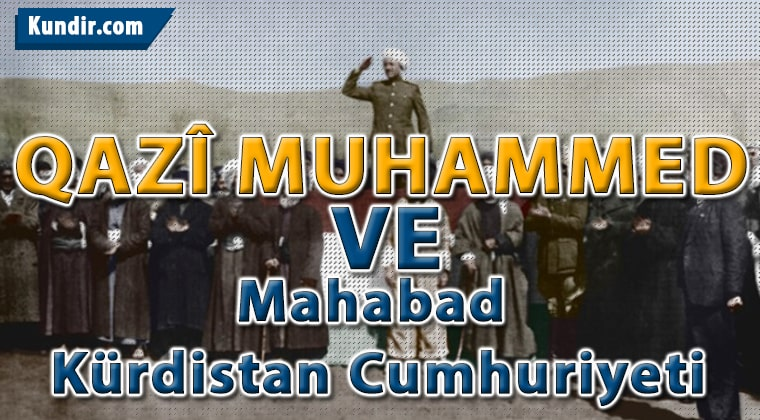 Qazî Muhammed ve Mahabad Kürdistan Cumhuriyeti