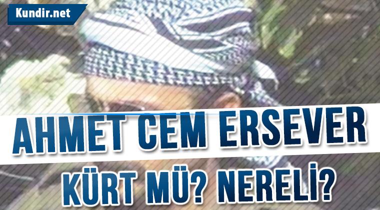 Ahmet Cem Ersever Kimdir? Kürt Mü? Nereli